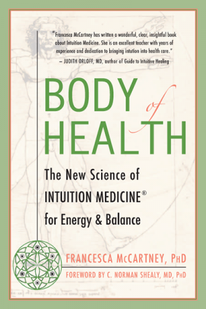 Body of Health: New Science of Intuition Medicine® for Energy & Balance